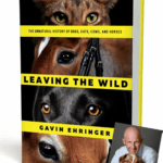 Leaving The Wild:  The Unnatural History of Dogs, Cats, Cows & Horses
