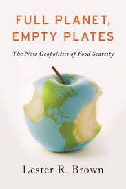 (See review Full Planet, Empty Plates: The New Geopolitics of Food Scarcity, by Lester R. Brown.)