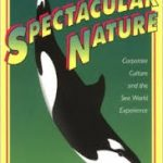 Spectacular Nature:   Corporate Culture and the SeaWorld Experience