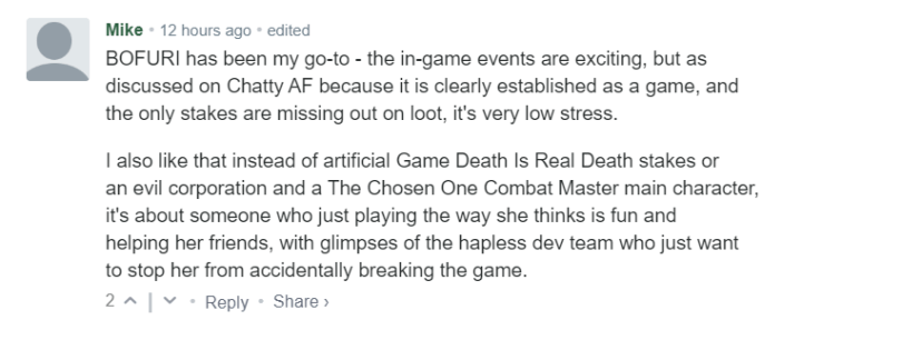BOFURI has been my go-to - the in-game events are exciting, but as discussed on Chatty AF because it is clearly established as a game, and the only stakes are missing out on loot, it's very low stress.  I also like that instead of artificial Game Death Is Real Death stakes or an evil corporation and a The Chosen One Combat Master main character, it's about someone who just playing the way she thinks is fun and helping her friends, with glimpses of the hapless dev team who just want to stop her from accidentally breaking the game.