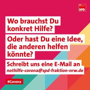 Corona Hilfspaket Wo brauchst Du Hilfe nothilfe-corona@spd-fraktion-nrw.de