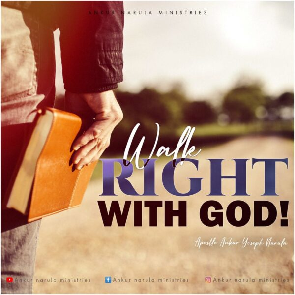 WALK RIGHT WITH GOD!