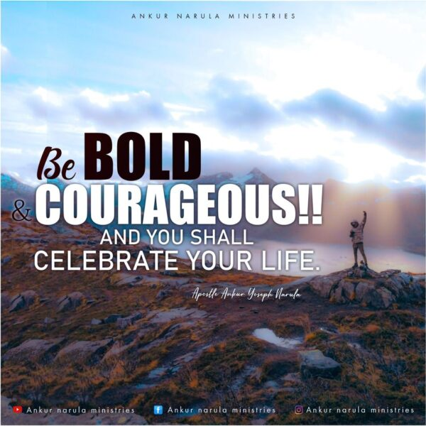 BE BOLD & COURAGEOUS!!
