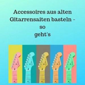 Accessoires aus alten Gitarrensaiten basteln - so geht's