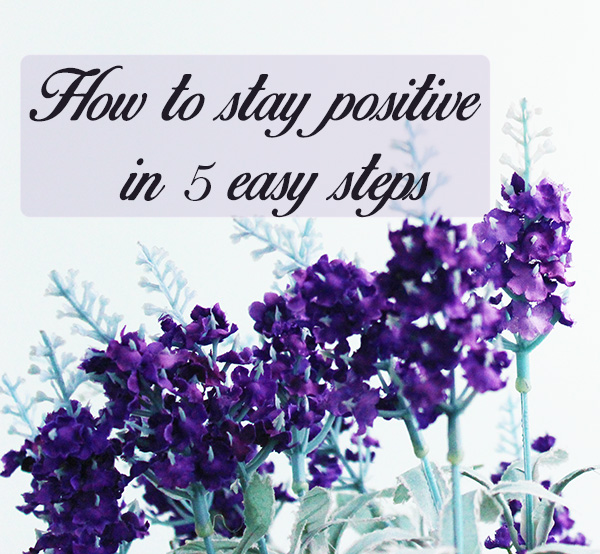 how to stay postive in 5 easy steps