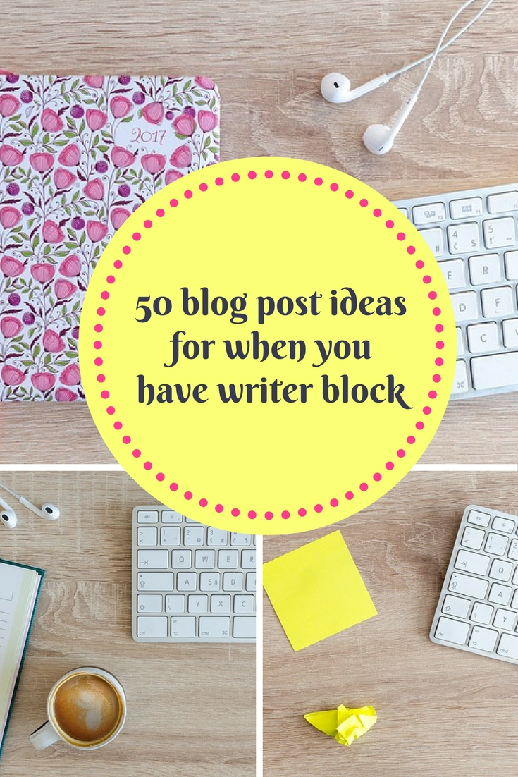 50 blog posts ideas for when you have writer block