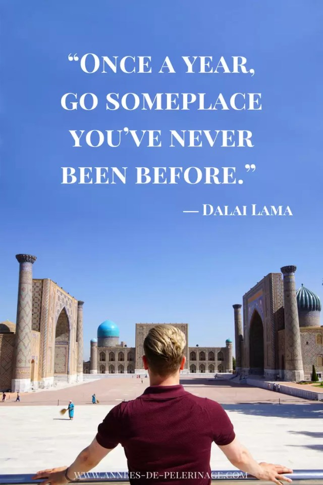 Travel Quotes by the Dailai Lama: Once a year, go somplace you've never been before.