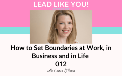 012. How to Set Boundaries at work, in Business and in Life