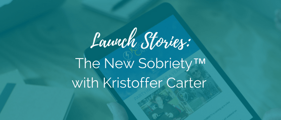 Launch Stories: The New Sobriety™ with Kristoffer Carter