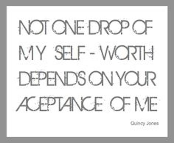 "Poster that says ""not one drop of my self worth depends on your acceptance of me"" in black all caps on white poster with black border."