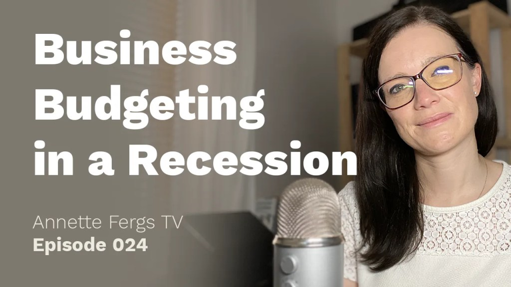 a blog featured image for a blog post entitled business budgeting in a recession from Annette Fergs TV Episode 24