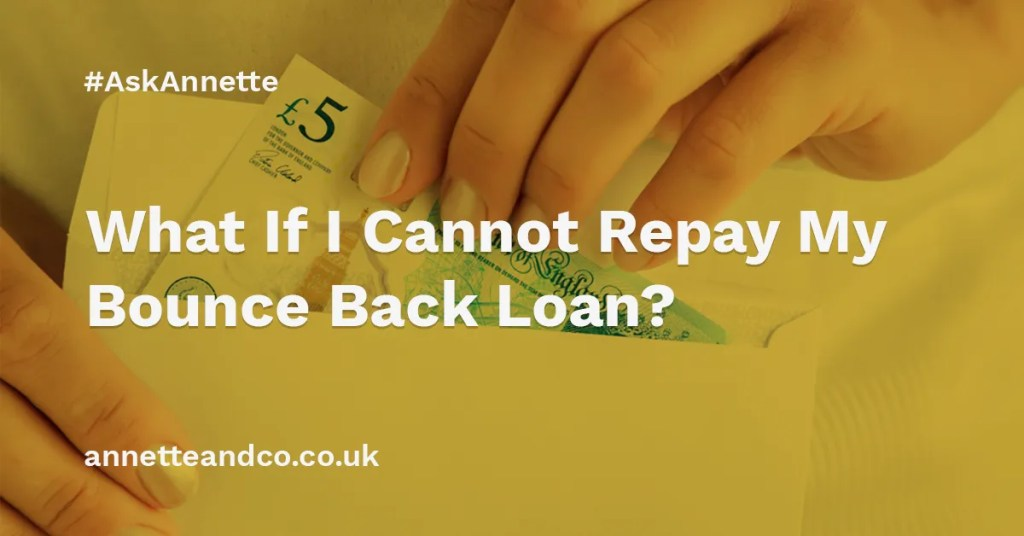 a featured image of a blog post that highlights the topic What If I Cannot Repay My Bounce Back Loan