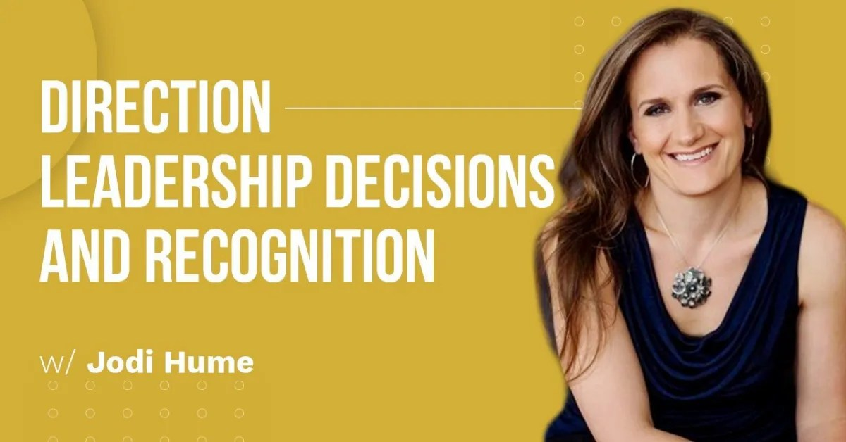 a blog featured image entitled Direction, Leadership Decisions and Recognition with Jodi Hume