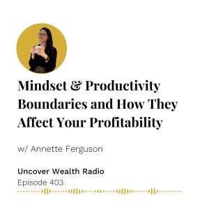 Annette Ferguson Podcast Banner of Uncover Wealth Radio Episode 403