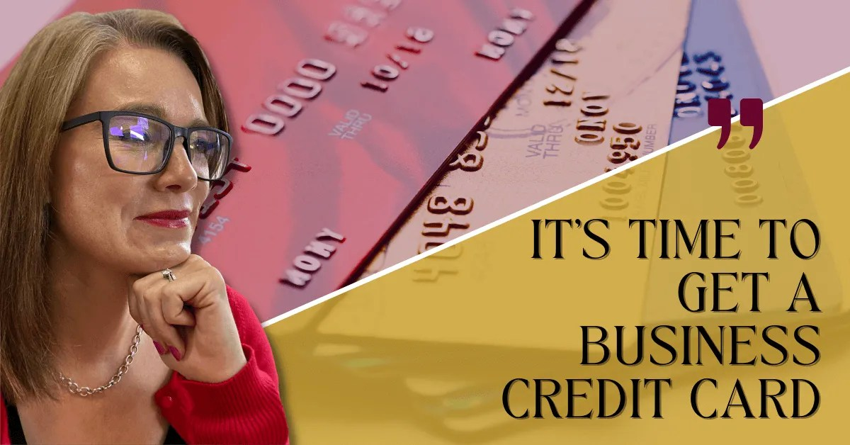 a blog featured image with a topic title about It's Time to Get a Business Credit Card, If You Answer Yes to Any of These Questions