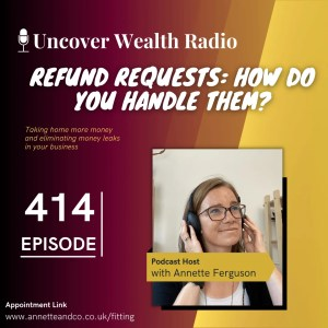 Annette Ferguson Podcast Banner of Uncover Wealth Radio Episode 414 with a topic title about Refund Requests: How Do You Handle Them?