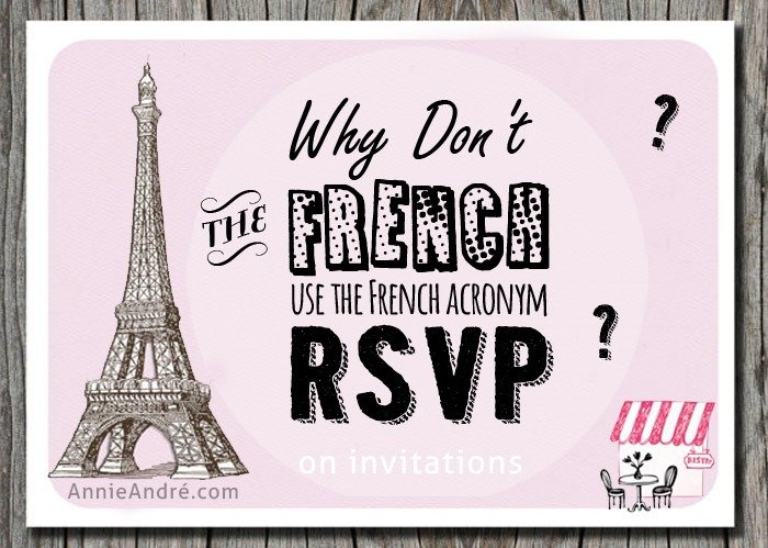 Don't be surprised in French people don't know the meaning of RSVP despite it being a French acronym