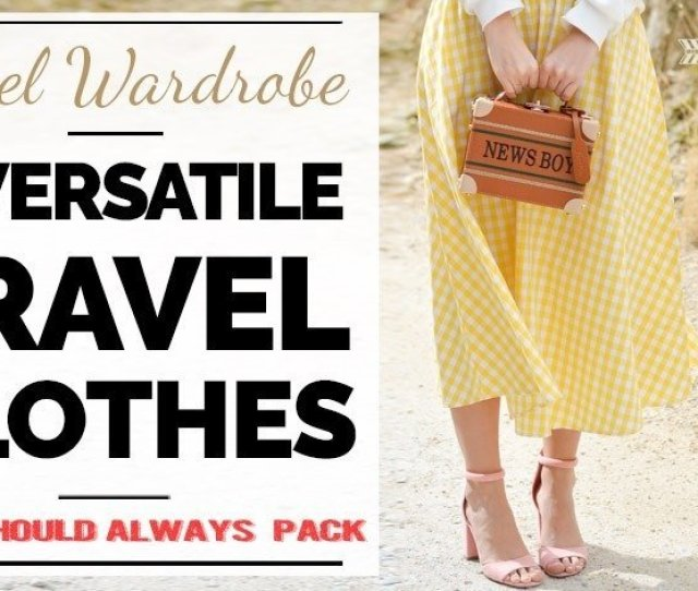 Extremely Versatile Travel Clothes Women Should Pack For Their Next Holiday