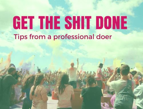 Get the shit done - Tips from a professional doer
