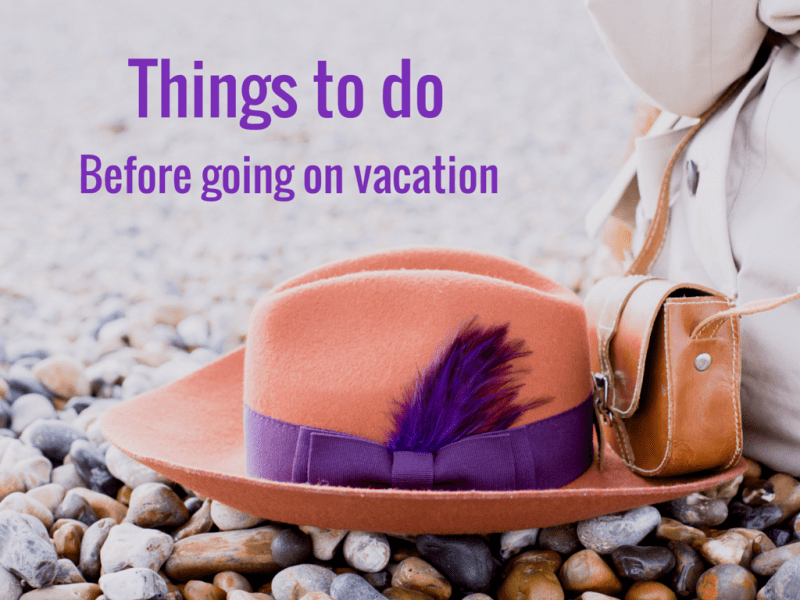 Things to do before going on a vacation | Travel checklist to make sure you forget nothing