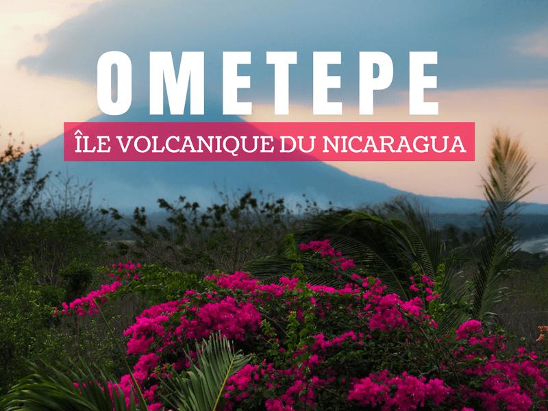 Ometepe - Guide pour découvrir l'île volcanique du Nicaragua
