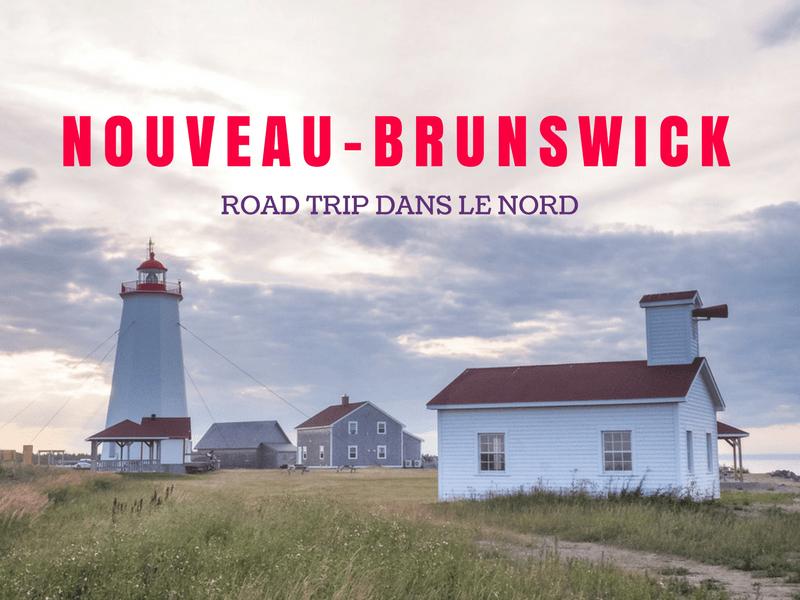 Itinéraire pour un road trip dans le nord du Nouveau-BRunswick
