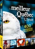 Le meilleur du Québec selon Ulysse - 400 expériences inoubliables
