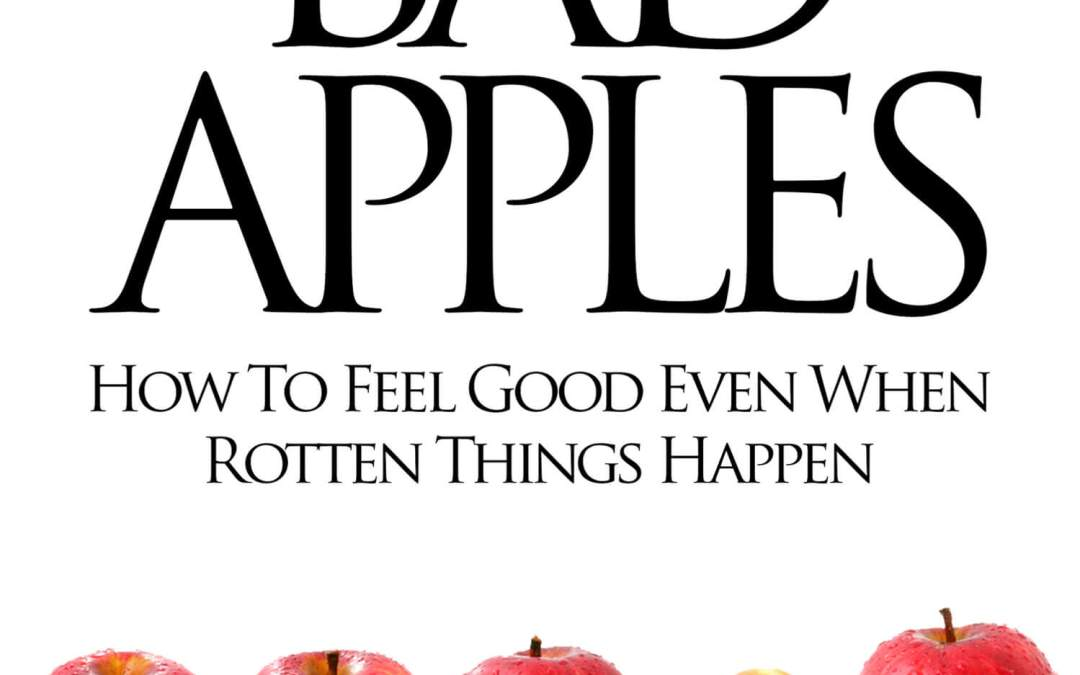 Bad Apples – How to Feel Good Even When Rotten Things Happen by Dr. Lisa Hartwell, PsyD, RN
