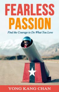 """Fearless Passion: Find the Courage to Do What You Love"" by Yong Kang Chan"