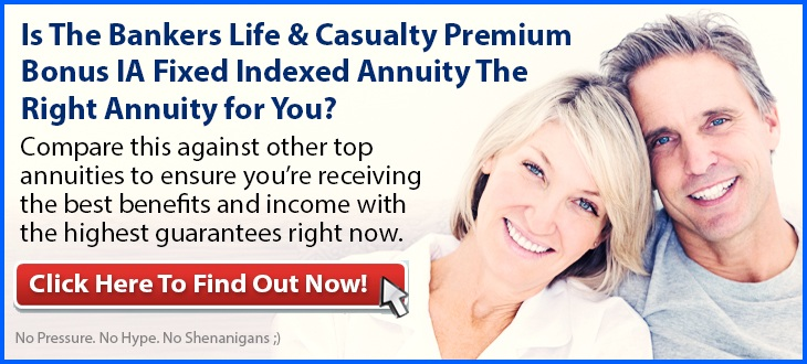 Independent Review of the Bankers Life & Casualty Premium Bonus IA Fixed Indexed Annuity