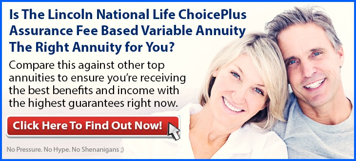 Independent Review of the Lincoln National Life ChoicePlus Assurance Fee Based Variable Annuity