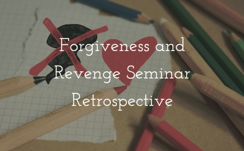 Forgiveness and Revenge Seminar Retrospective