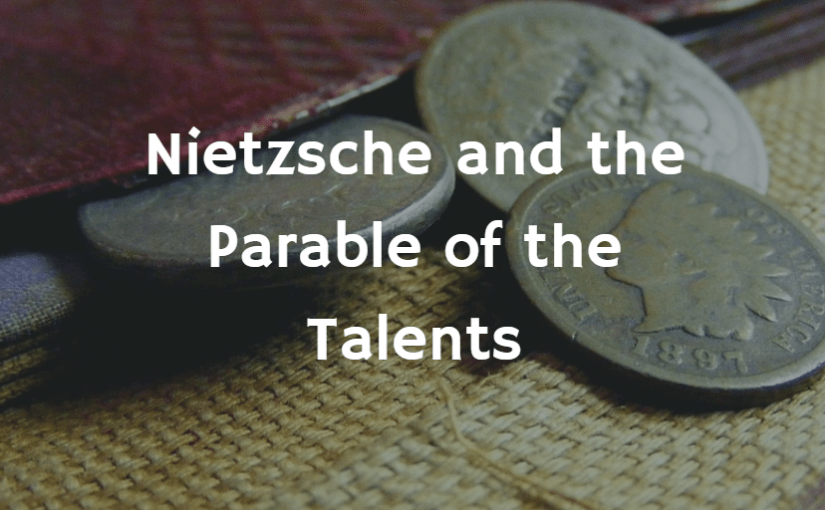 Nietzsche and the Parable of the Talents