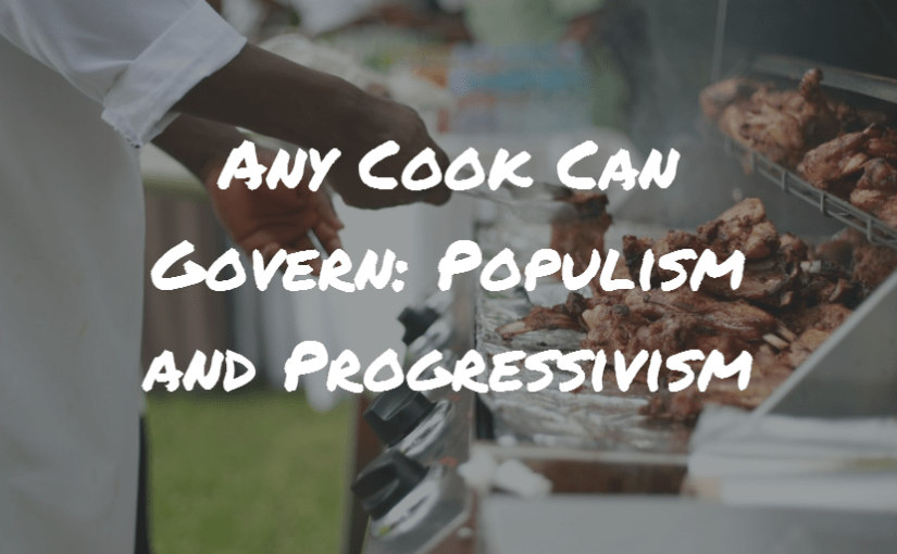Any Cook Can Govern: Populism and Progressivism