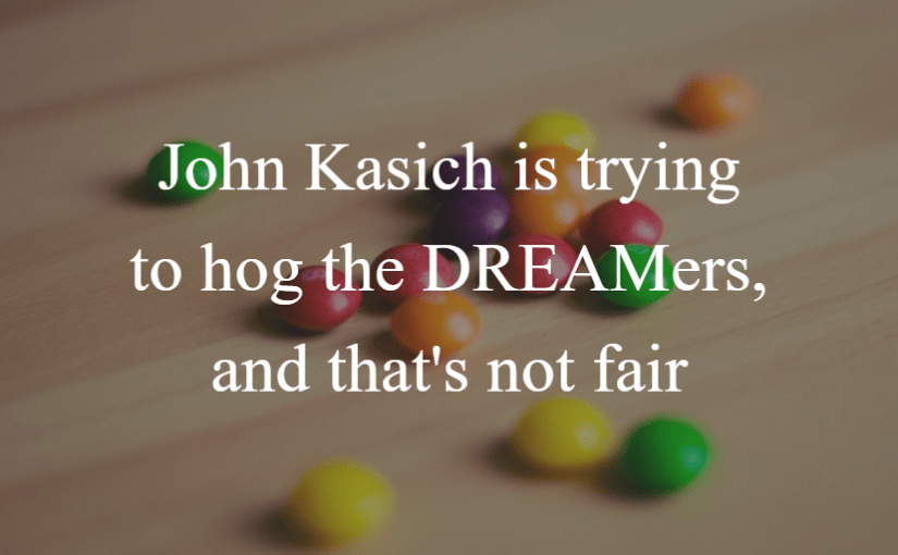 John Kasich is trying to hog the DREAMers, and that's not fair