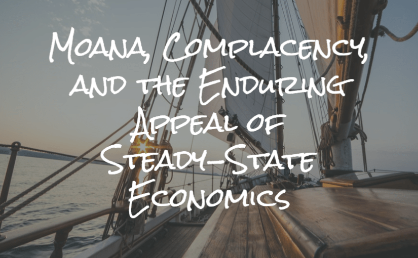 Moana, Complacency, and the Enduring Appeal of Steady-State Economics