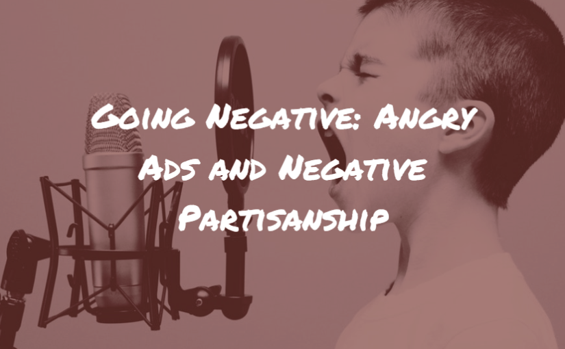 Going Negative: Angry Ads and Negative Partisanship