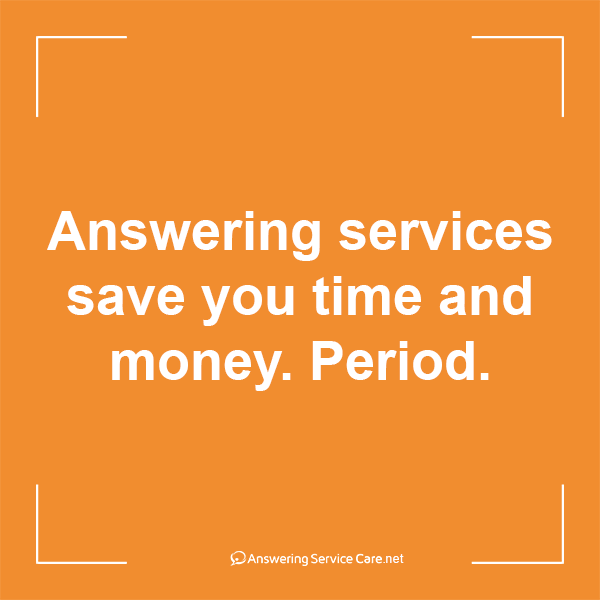 Answering services save you time and money. Period.