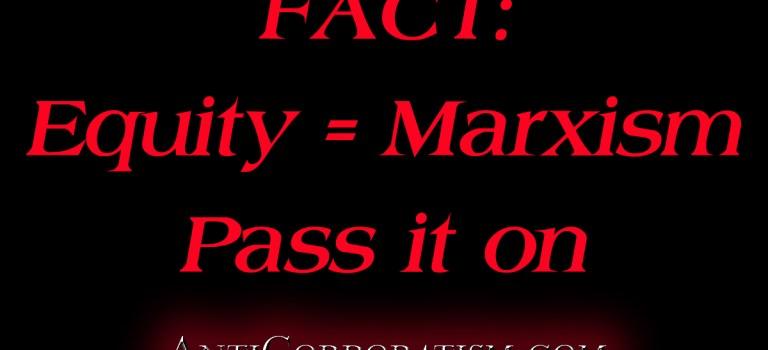 Equity = Marxism Pass It On AntiCorporatism.com