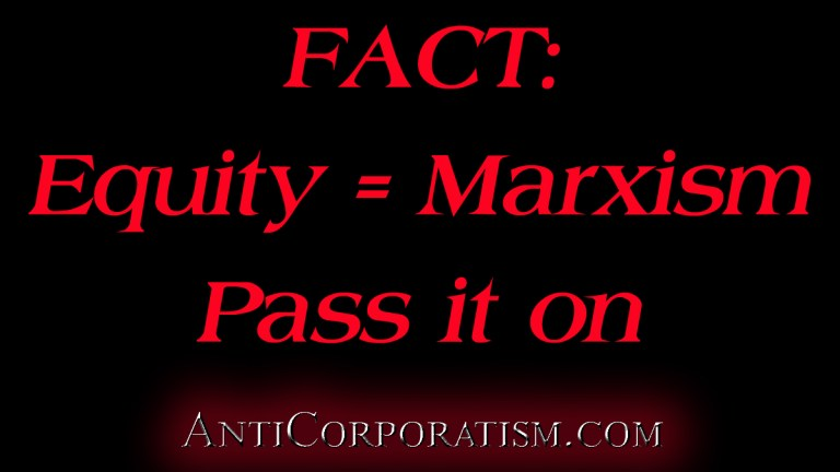 Equity = Marxism Pass It On AntiCorporatism.com