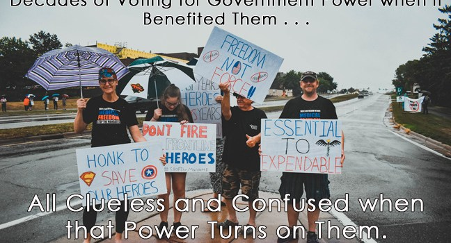 Union Members Protesting Government Force After Decades of Voting for Government Power when it Benefited Them, Now All Clueless & Confused when that Power Turns on Them.