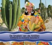 De Smaken van de Antillen Deel 4 – Antilliaanse en Arubaanse Gerechten II