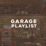 Garage Playlist