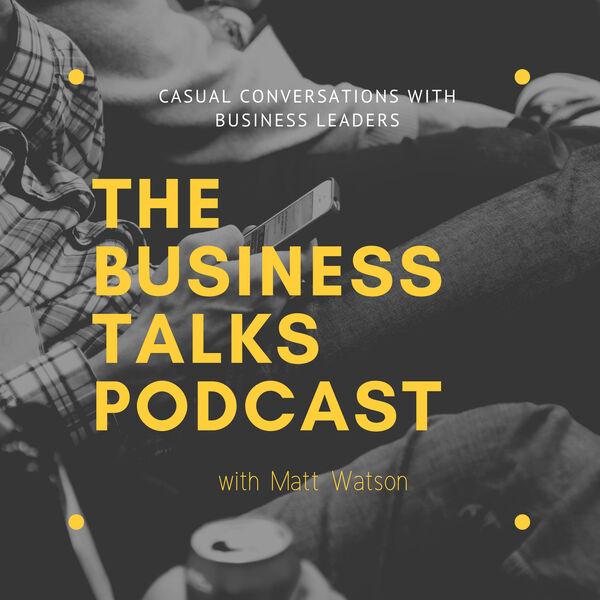 "Charles Antis on ""The Business Talks Podcast"" with Matt Watson"