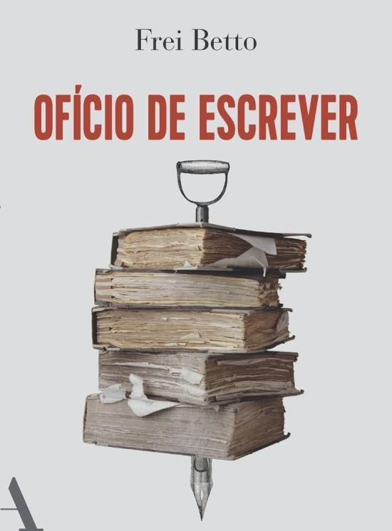 Frei Betto - Ofício de escrever