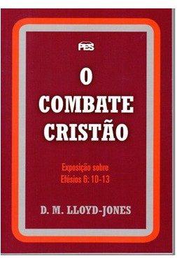 LLOYD-JONES, Martyn - O combate cristão