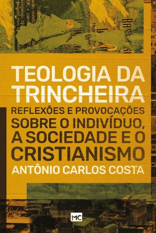 Teologia da Trincheira - Reflexões e Provocações Sobre o Indivíduo, A Sociedade e o Cristianismo