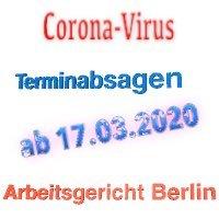 Arbeitsgericht Berlin und Landesarbeitsgericht Berlin-Brandenburg einschränkte Geschäftsbetrieb ab 17.3.2020