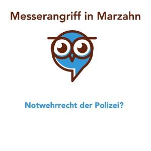 Messerangriff in Marzahn - Notwehrrecht von Polizisten