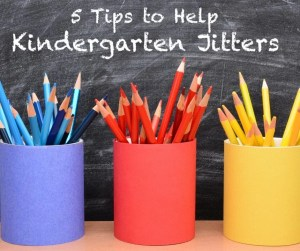 5 Tips to help those first day of kindergarten jitters!